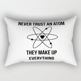 Never trust an atom. They make up everything Rectangular Pillow