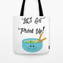 Let's Get Pho'ed Up! Tote Bag