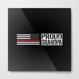 Firefighter: Proud Grandpa (Thin Red Line) Metal Print