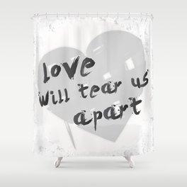 Love Will Tear Us Apart Shower Curtain