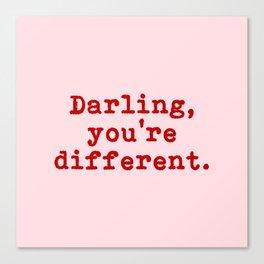 Darling, yo're different. Canvas Print
