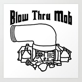Blow Thru Mob Art Print