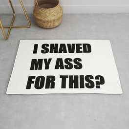 I Shaved My Ass For This? (white) Rug