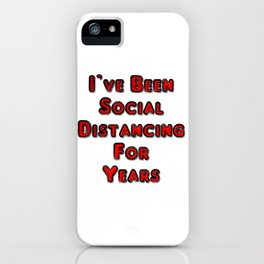 I've Been Social Distancing For Years iPhone Case