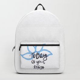 Today Is Your Day Backpack