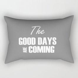 The Good Days Are Coming Rectangular Pillow
