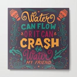 Be Water My Friend 2 Metal Print