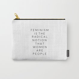 feminism is the radical notion that women are people,gift for her,office,gift for wife,quote art Carry-All Pouch
