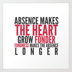 Absence makes the heart grow fonder Art Print