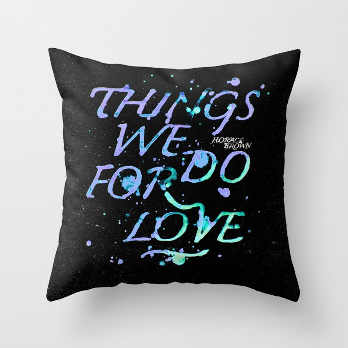 THINGS WE DO FOR LOVE Throw Pillow