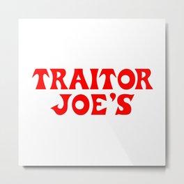 Traitor Joe's Metal Print