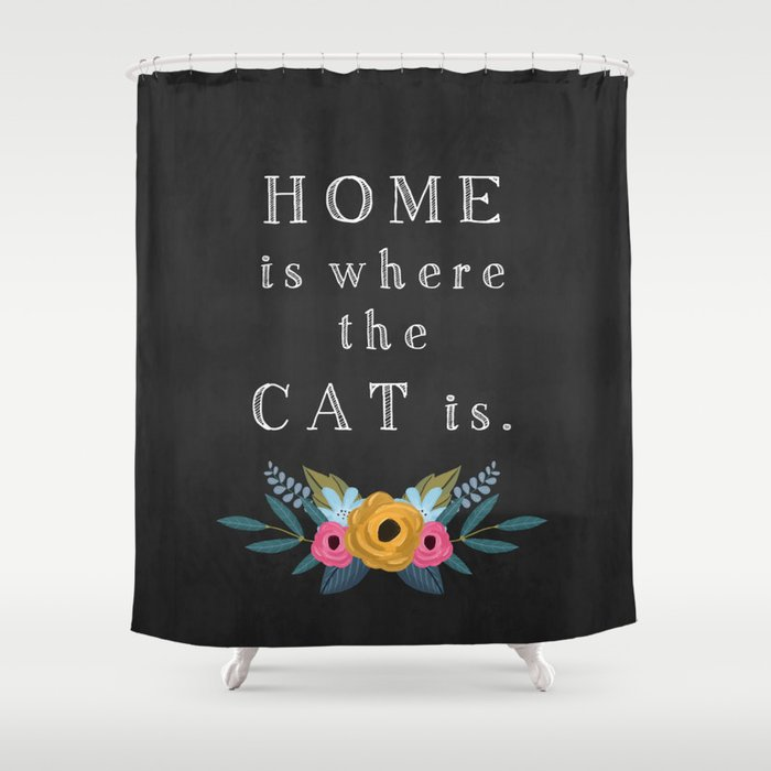 Home is where the cat is. // I love my cat Shower Curtain