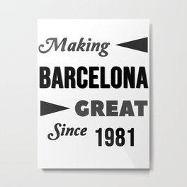 Making Barcelona Great Since 1981 Metal Print