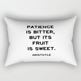 Patience is bitter, but its fruit is sweet - Aristotle philosophy quote Rectangular Pillow