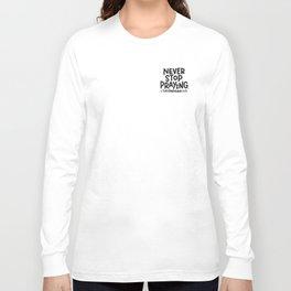 Never Stop Prayer Long Sleeve T-shirt
