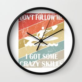 Don't Follow Me I Got Some Crazy Skills - Kayak Lovers graphic Wall Clock