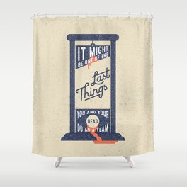 It Might be One of the Last Things You and Your Head Do as a Team Shower Curtain