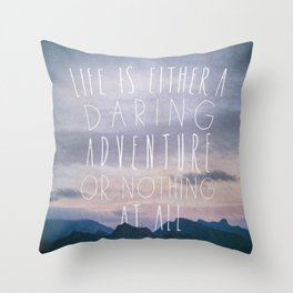 Life is either a daring adventure or nothing at all I Throw Pillow