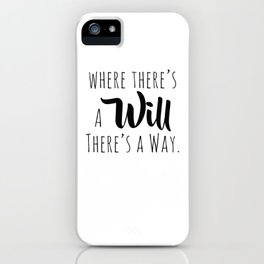 Where there's a will there's a way. iPhone Case