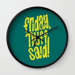 Friday, Nuff Said! Wall Clock