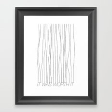 It Was Worth It Framed Art Print