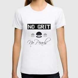 No Grit, No Pearl Motivational Phrase T-shirt