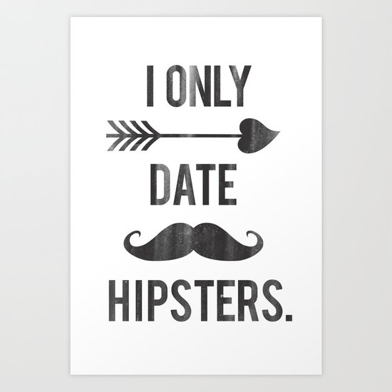 I only date hipsters. Art Print
