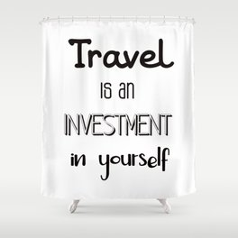 Travel is an investment in yourself Shower Curtain
