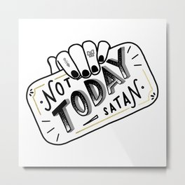 Not Today, Satan Metal Print