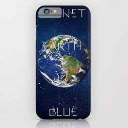 Planet Earth is BLUE iPhone Case