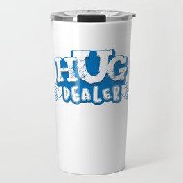 Hug Dealer Funny and Awesome Hug Lovers Embracing Gift Travel Mug