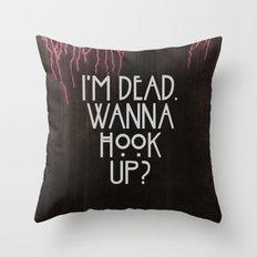 I'm dead. Wanna hook up? Throw Pillow
