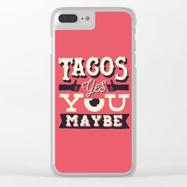 tacos, yes... you, maybe Clear iPhone Case