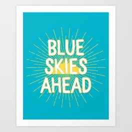 Blue Skies Ahead - Aqua Happiness Quote Art Print