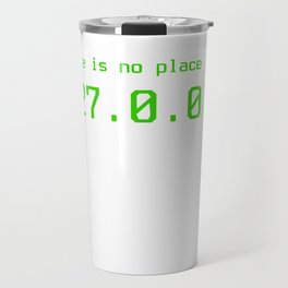 There is no place - 127.0.0.1 Travel Mug