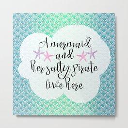 Mermaid and her salty pirate live here - blue mermaid scales Metal Print