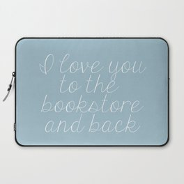 I Love You To The Bookstore And Back (Blue) Laptop Sleeve