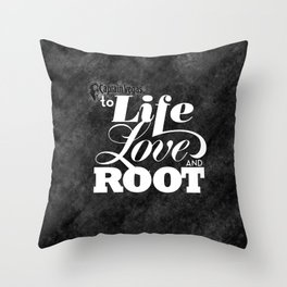 To life love and root by Brian Vegas Throw Pillow