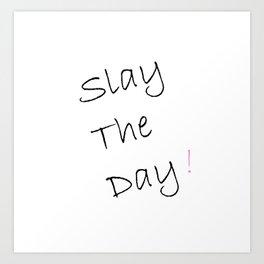 Slay The Day Art Print