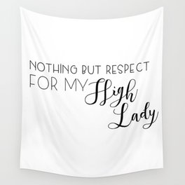 nothing but respect for my high lady Wall Tapestry