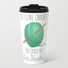 Do I Like Crochet? You Could Say I'm Hooked Travel Mug