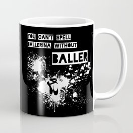 You Can't Spell Ballerina without BALLER Coffee Mug