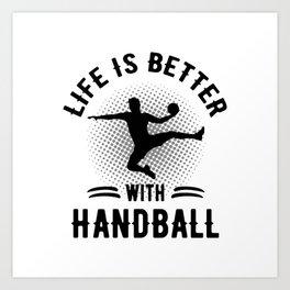 Life Is Better With Handball Art Print