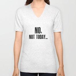 No, Not Today... Unisex V-Neck
