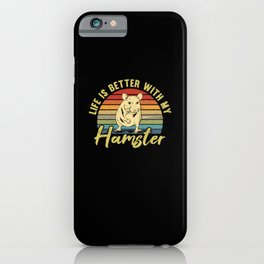 Life is better with my Hamster Pet Funny Gift iPhone Case