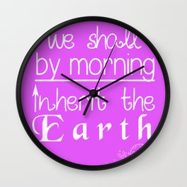 We Shall By Morning Inherit The Earth Wall Clock