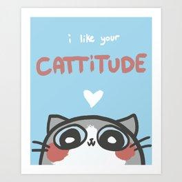 I Like Your Cattitude Art Print