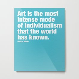 Art is the most intense mode of individualism that the wold has known. Metal Print