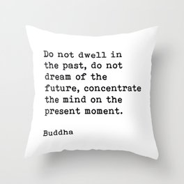 Do Not Dwell On The Past, Buddha, Motivational Quote Throw Pillow