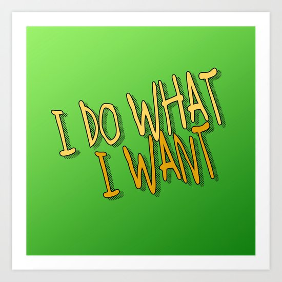 What I Want Art Print